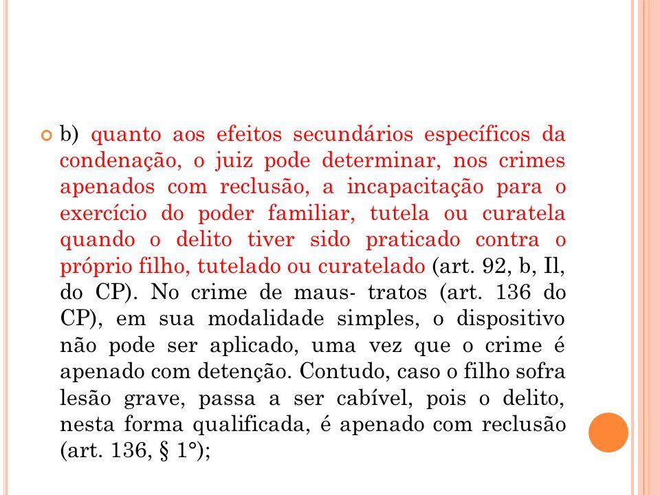 b) quanto aos efeitos secundários específicos da condenação, o juiz pode determinar, nos crimes apenados com reclusão, a incapacitação para o exercíci