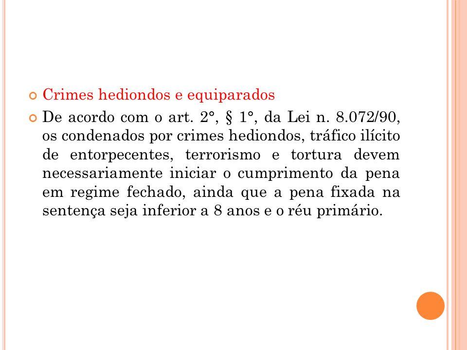 Crimes hediondos e equiparados De acordo com o art. 2°, § 1°, da Lei n. 8.072/90, os condenados por crimes hediondos, tráfico ilícito de entorpecentes