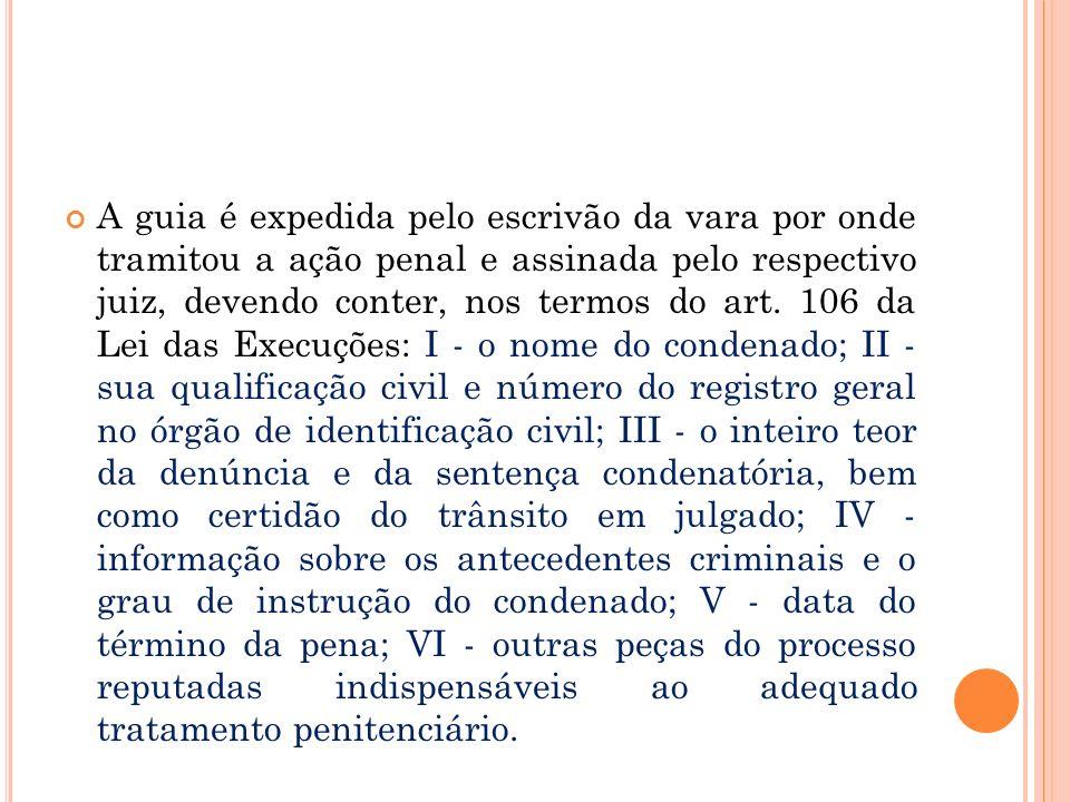 A guia é expedida pelo escrivão da vara por onde tramitou a ação penal e assinada pelo respectivo juiz, devendo conter, nos termos do art. 106 da Lei