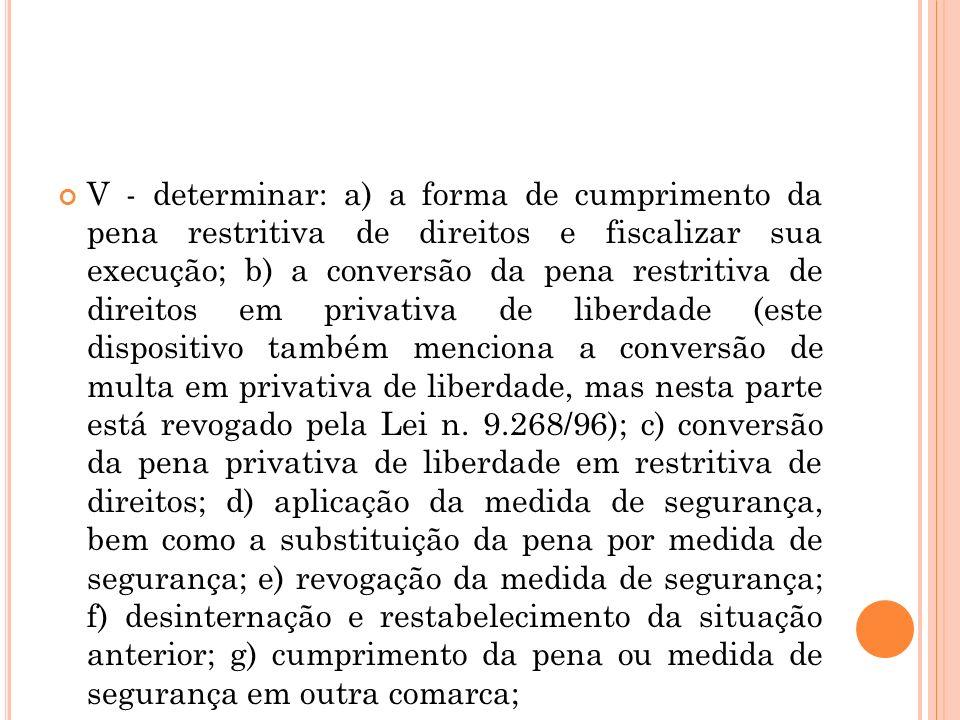 V - determinar: a) a forma de cumprimento da pena restritiva de direitos e fiscalizar sua execução; b) a conversão da pena restritiva de direitos em p