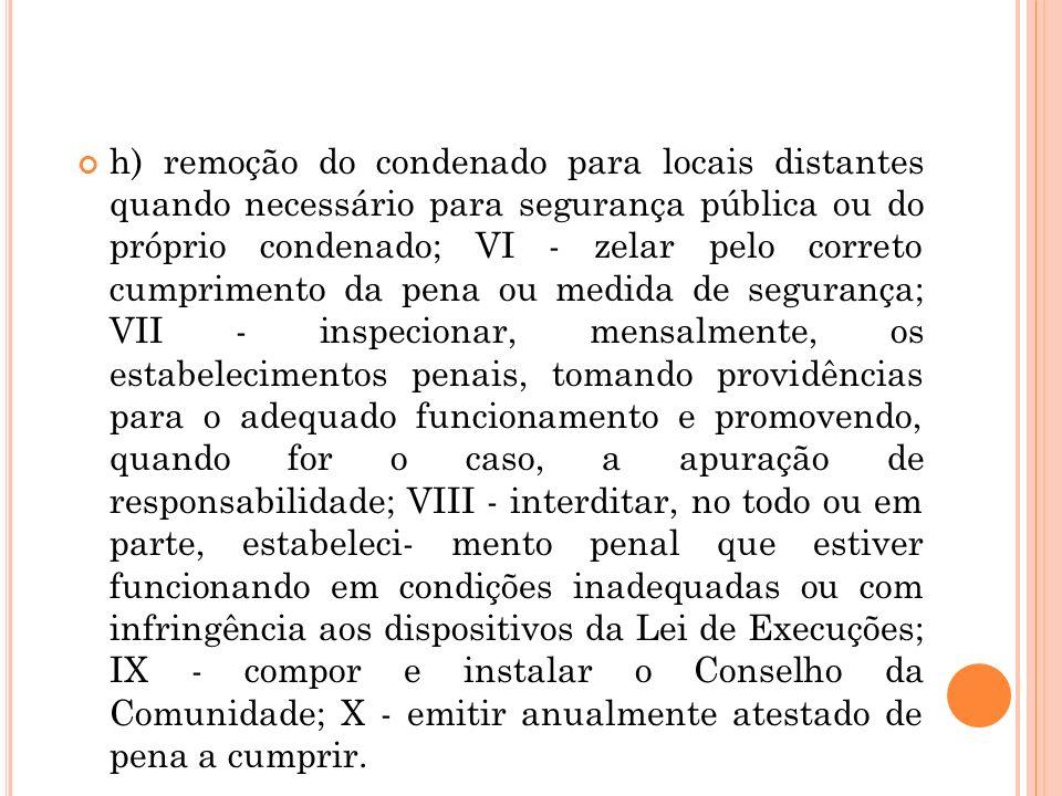 h) remoção do condenado para locais distantes quando necessário para segurança pública ou do próprio condenado; VI - zelar pelo correto cumprimento da