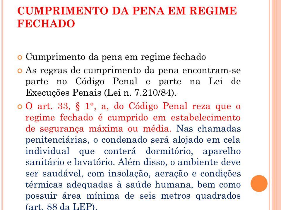 CUMPRIMENTO DA PENA EM REGIME FECHADO Cumprimento da pena em regime fechado As regras de cumprimento da pena encontram-se parte no Código Penal e part