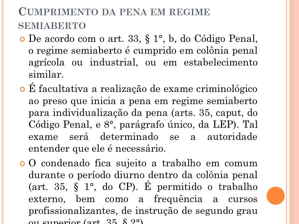 C UMPRIMENTO DA PENA EM REGIME SEMIABERTO De acordo com o art. 33, § 1°, b, do Código Penal, o regime semiaberto é cumprido em colônia penal agrícola