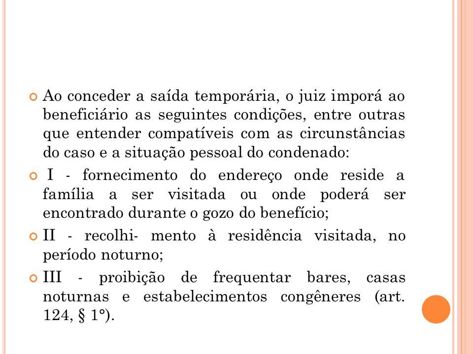 Ao conceder a saída temporária, o juiz imporá ao beneficiário as seguintes condições, entre outras que entender compatíveis com as circunstâncias do c
