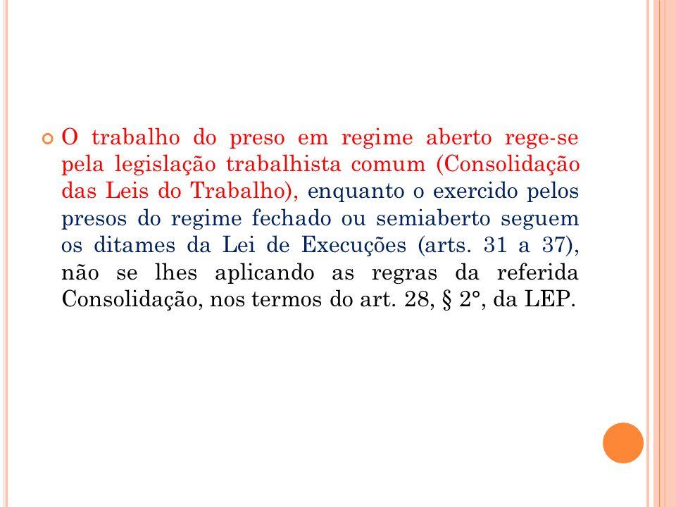 O trabalho do preso em regime aberto rege-se pela legislação trabalhista comum (Consolidação das Leis do Trabalho), enquanto o exercido pelos presos d
