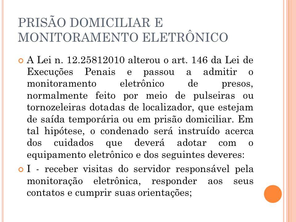 PRISÃO DOMICILIAR E MONITORAMENTO ELETRÔNICO A Lei n. 12.25812010 alterou o art. 146 da Lei de Execuções Penais e passou a admitir o monitoramento ele