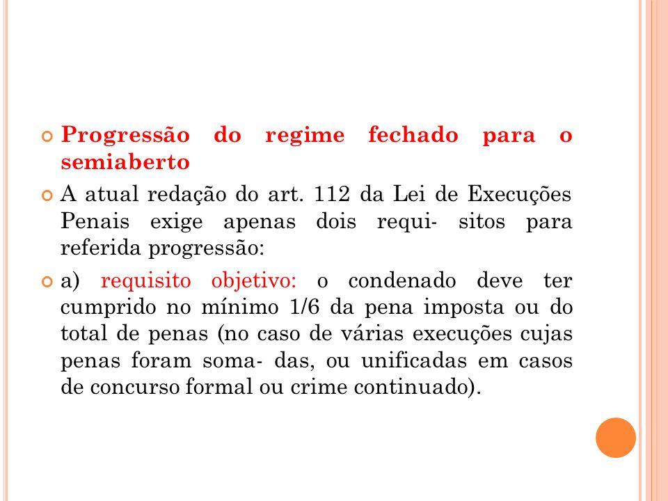 Progressão do regime fechado para o semiaberto A atual redação do art. 112 da Lei de Execuções Penais exige apenas dois requi- sitos para referida pro
