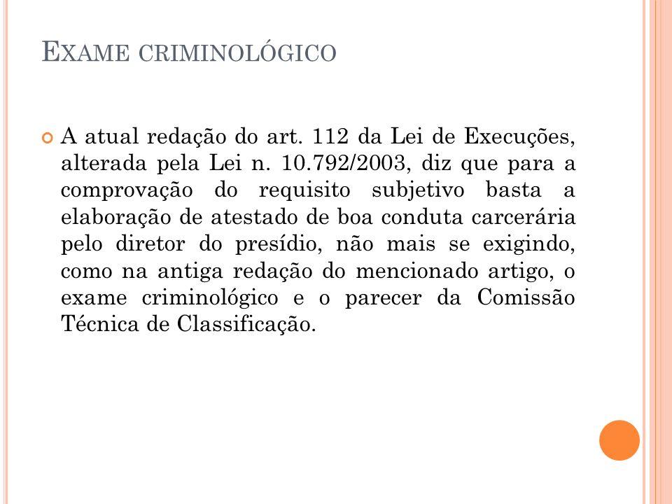 E XAME CRIMINOLÓGICO A atual redação do art. 112 da Lei de Execuções, alterada pela Lei n. 10.792/2003, diz que para a comprovação do requisito subjet