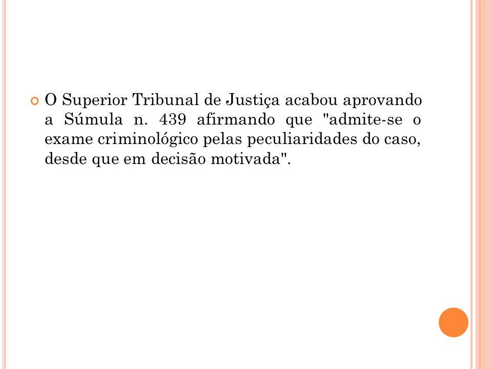 O Superior Tribunal de Justiça acabou aprovando a Súmula n. 439 afirmando que
