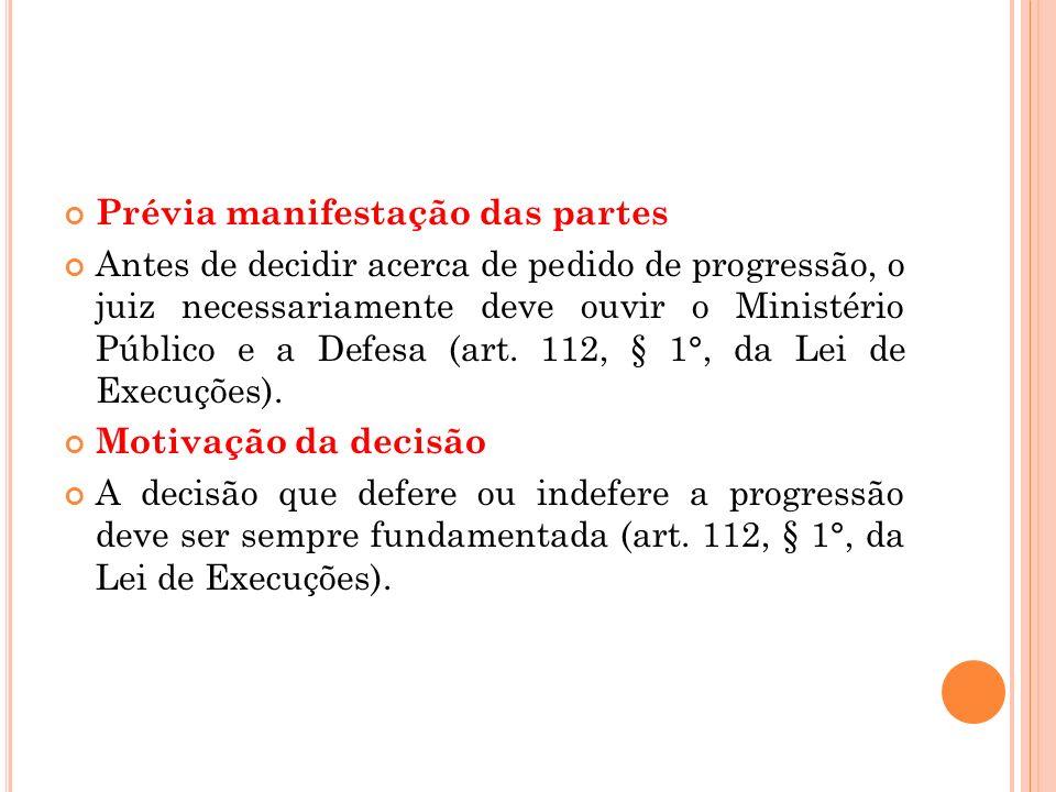Prévia manifestação das partes Antes de decidir acerca de pedido de progressão, o juiz necessariamente deve ouvir o Ministério Público e a Defesa (art