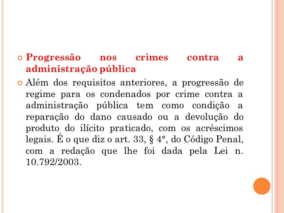 Progressão nos crimes contra a administração pública Além dos requisitos anteriores, a progressão de regime para os condenados por crime contra a admi
