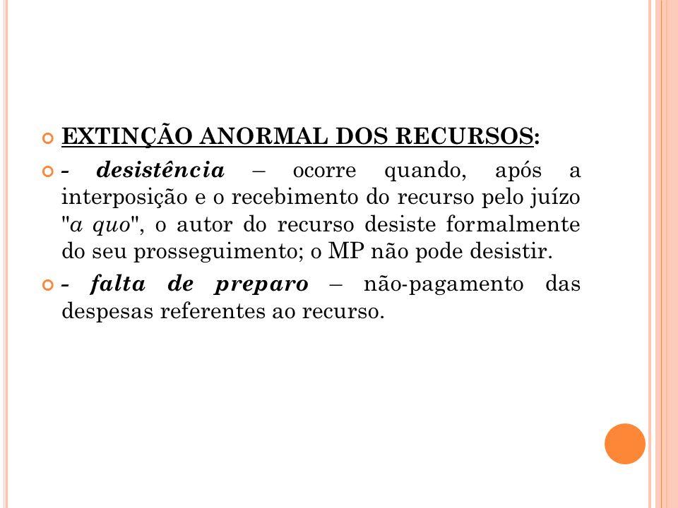 EXTINÇÃO ANORMAL DOS RECURSOS: - desistência – ocorre quando, após a interposição e o recebimento do recurso pelo juízo