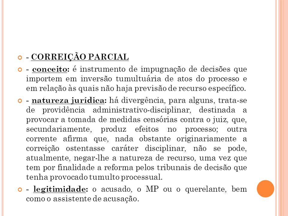 - CORREIÇÃO PARCIAL - conceito: é instrumento de impugnação de decisões que importem em inversão tumultuária de atos do processo e em relação às quais