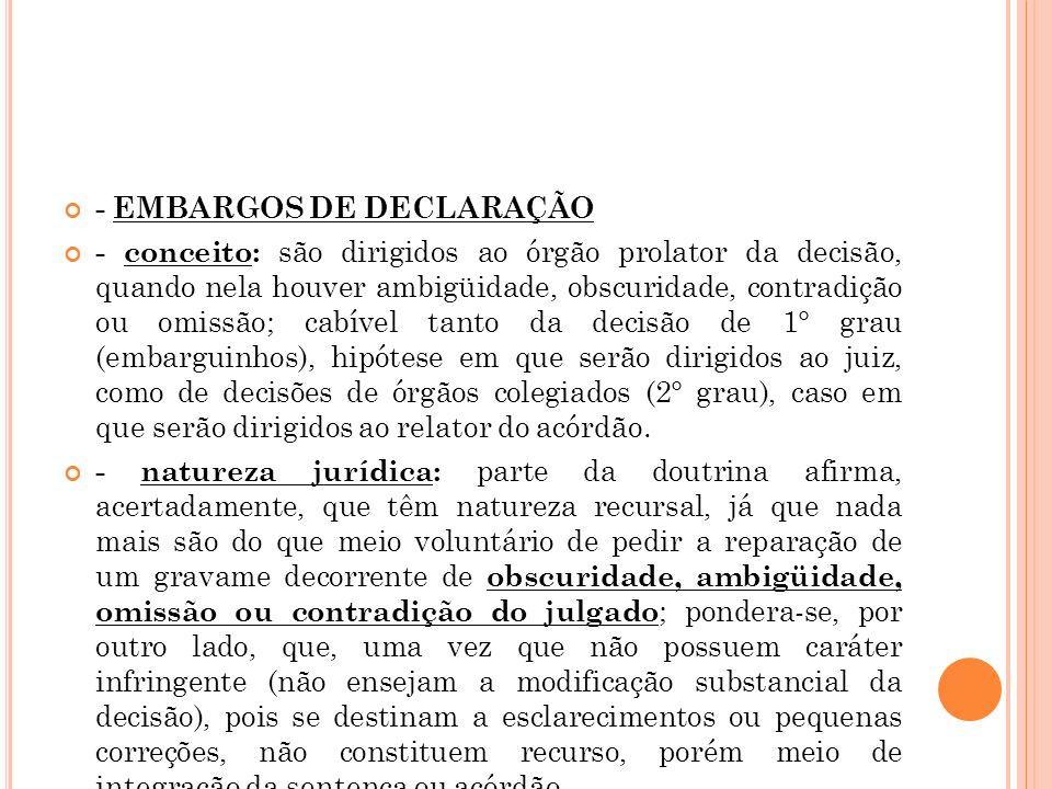 - EMBARGOS DE DECLARAÇÃO - conceito: são dirigidos ao órgão prolator da decisão, quando nela houver ambigüidade, obscuridade, contradição ou omissão;