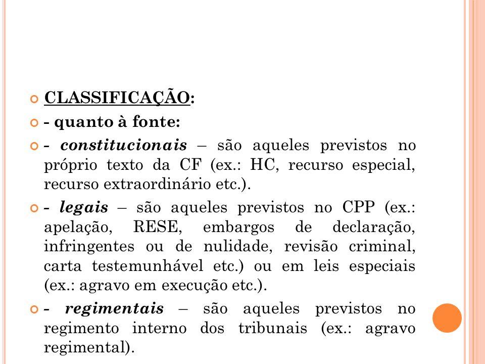 CLASSIFICAÇÃO: - quanto à fonte: - constitucionais – são aqueles previstos no próprio texto da CF (ex.: HC, recurso especial, recurso extraordinário e