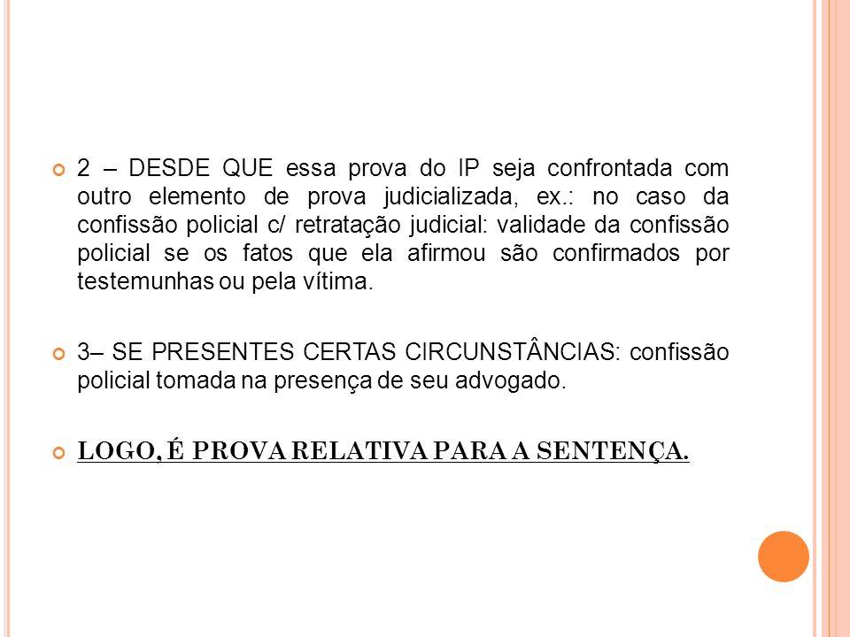 2 – DESDE QUE essa prova do IP seja confrontada com outro elemento de prova judicializada, ex.: no caso da confissão policial c/ retratação judicial: