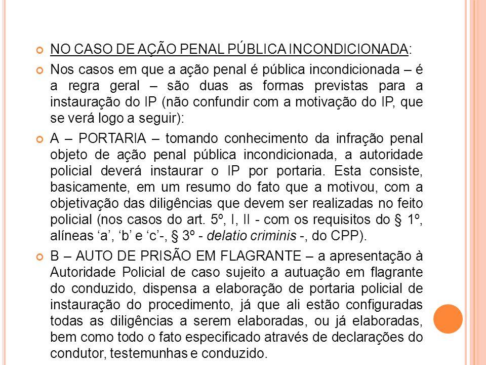 NO CASO DE AÇÃO PENAL PÚBLICA INCONDICIONADA: Nos casos em que a ação penal é pública incondicionada – é a regra geral – são duas as formas previstas