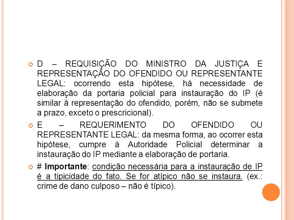 D – REQUISIÇÃO DO MINISTRO DA JUSTIÇA E REPRESENTAÇÃO DO OFENDIDO OU REPRESENTANTE LEGAL: ocorrendo esta hipótese, há necessidade de elaboração da por