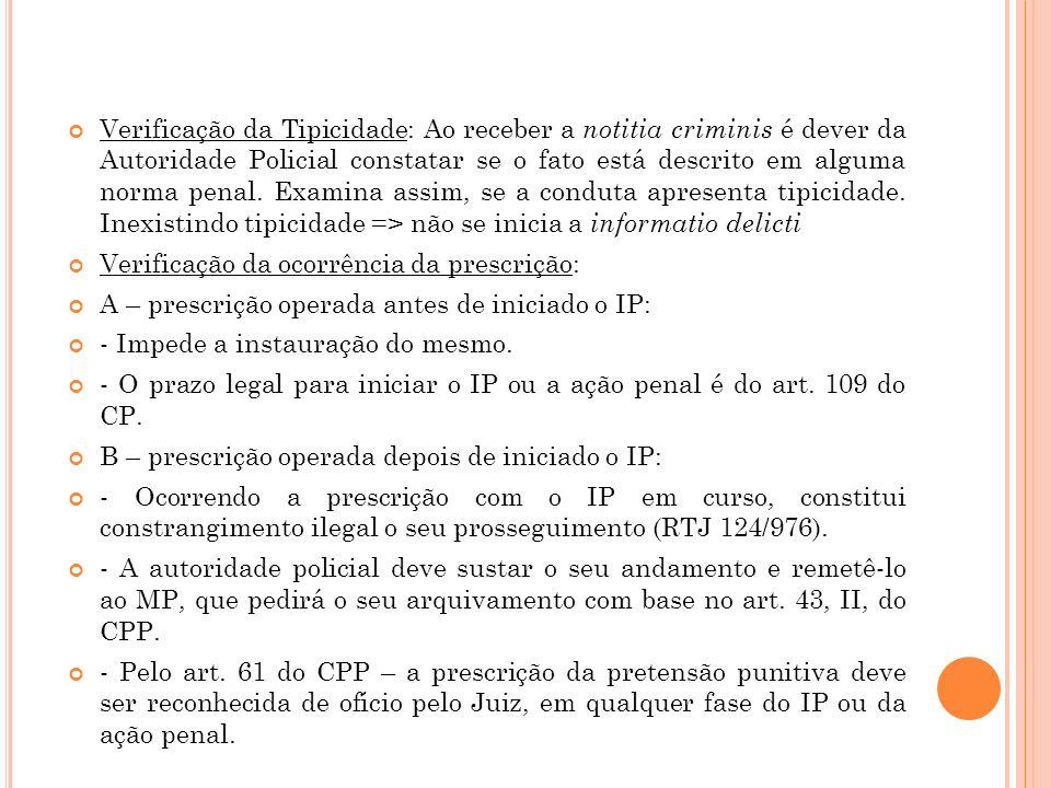 Verificação da Tipicidade: Ao receber a notitia criminis é dever da Autoridade Policial constatar se o fato está descrito em alguma norma penal. Exami
