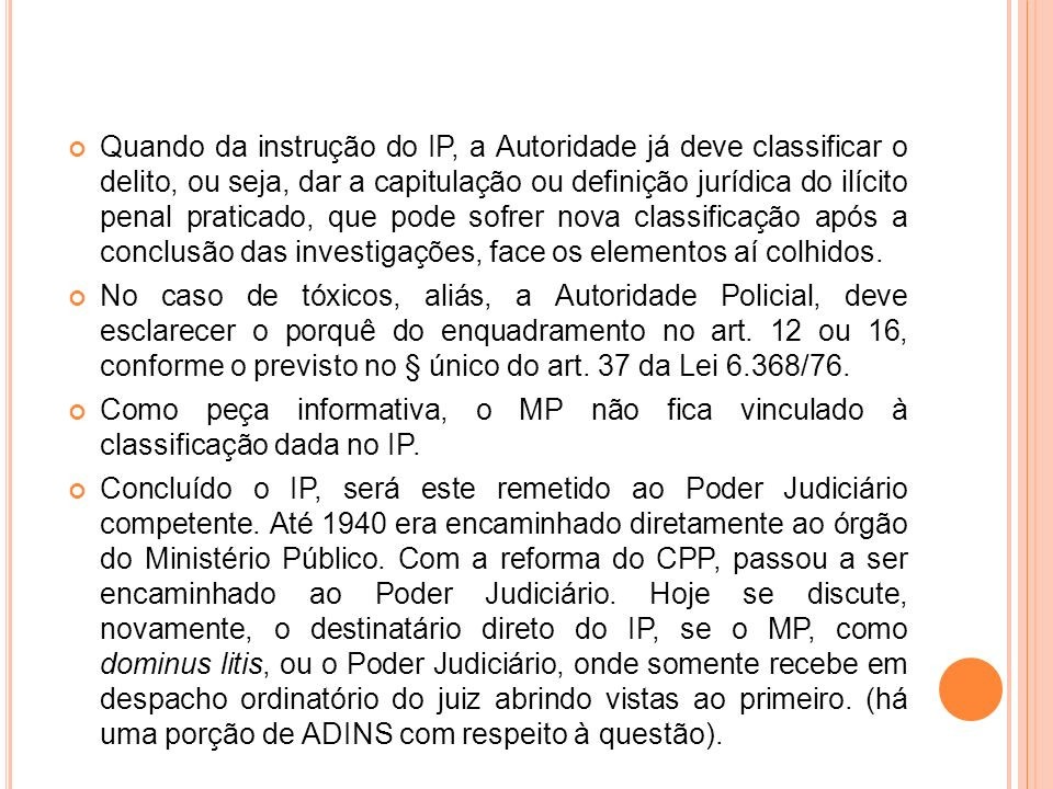 Quando da instrução do IP, a Autoridade já deve classificar o delito, ou seja, dar a capitulação ou definição jurídica do ilícito penal praticado, que