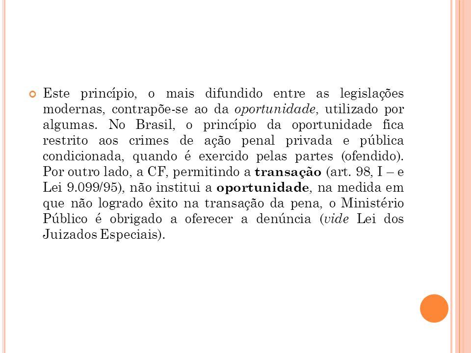 Este princípio, o mais difundido entre as legislações modernas, contrapõe-se ao da oportunidade, utilizado por algumas. No Brasil, o princípio da opor