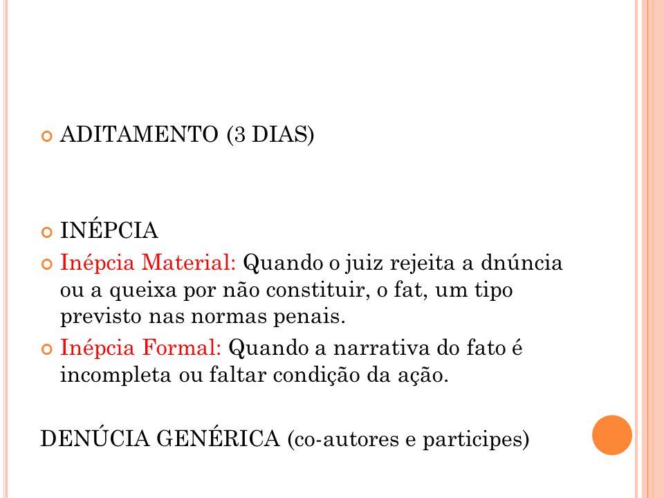 ADITAMENTO (3 DIAS) INÉPCIA Inépcia Material: Quando o juiz rejeita a dnúncia ou a queixa por não constituir, o fat, um tipo previsto nas normas penai