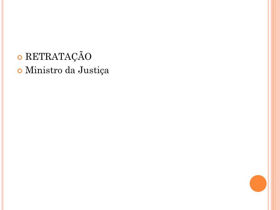 RETRATAÇÃO Ministro da Justiça