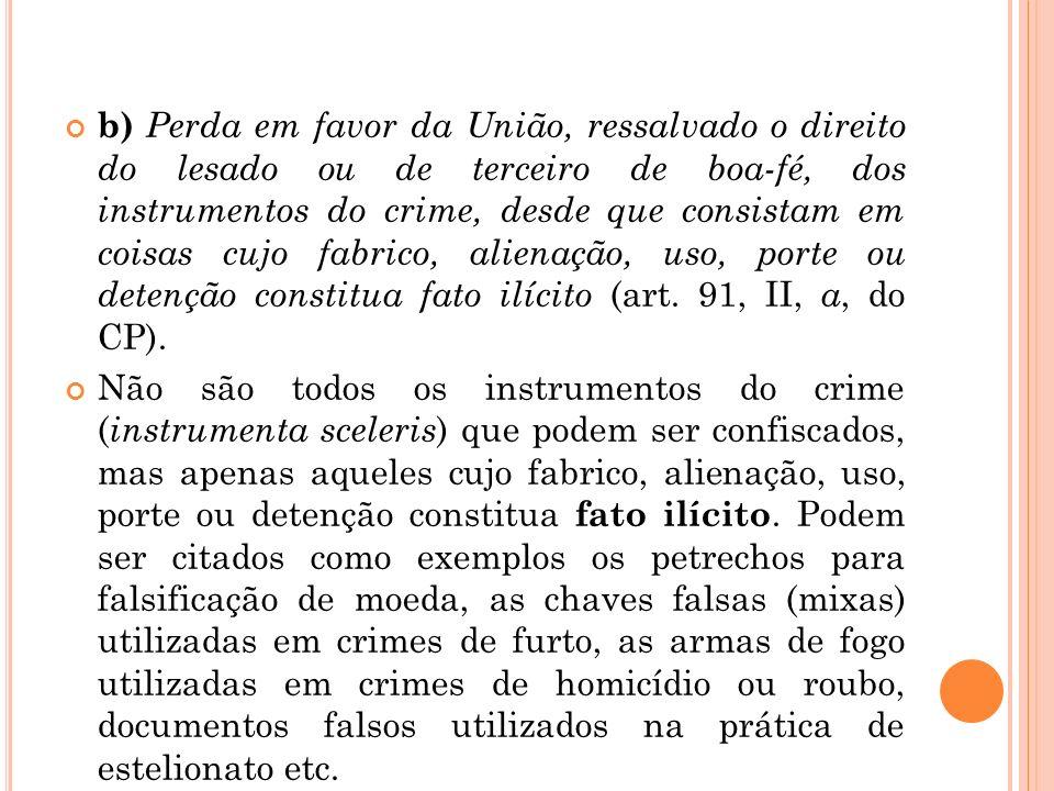 b) Perda em favor da União, ressalvado o direito do lesado ou de terceiro de boa-fé, dos instrumentos do crime, desde que consistam em coisas cujo fab