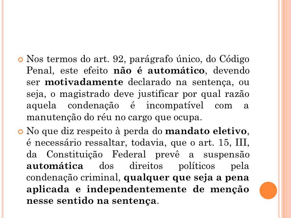 Nos termos do art. 92, parágrafo único, do Código Penal, este efeito não é automático, devendo ser motivadamente declarado na sentença, ou seja, o mag