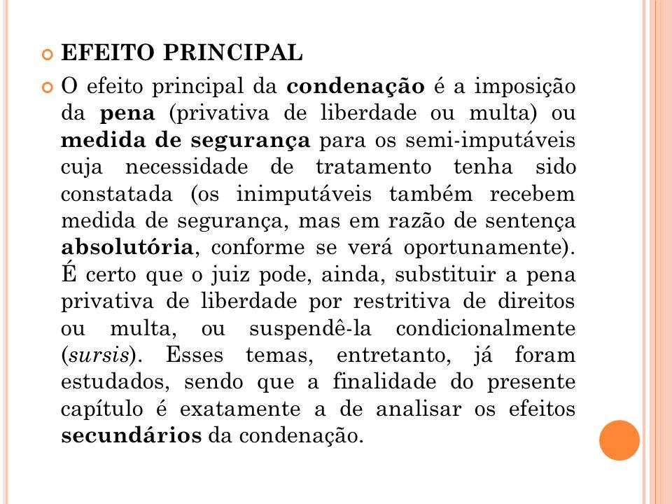 EFEITO PRINCIPAL O efeito principal da condenação é a imposição da pena (privativa de liberdade ou multa) ou medida de segurança para os semi-imputáve