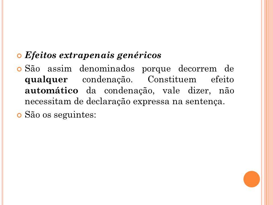 Efeitos extrapenais genéricos São assim denominados porque decorrem de qualquer condenação. Constituem efeito automático da condenação, vale dizer, nã