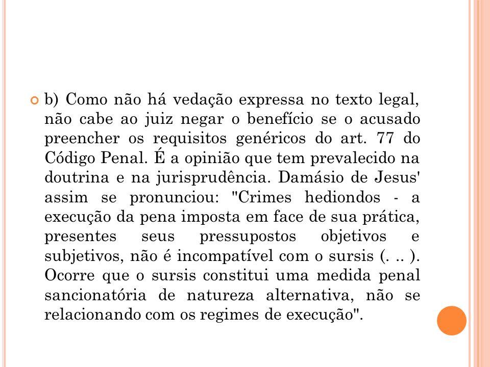 b) Como não há vedação expressa no texto legal, não cabe ao juiz negar o benefício se o acusado preencher os requisitos genéricos do art. 77 do Código