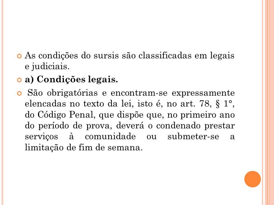 As condições do sursis são classificadas em legais e judiciais. a) Condições legais. São obrigatórias e encontram-se expressamente elencadas no texto