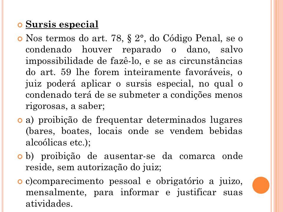 Sursis especial Nos termos do art. 78, § 2°, do Código Penal, se o condenado houver reparado o dano, salvo impossibilidade de fazê-lo, e se as circuns