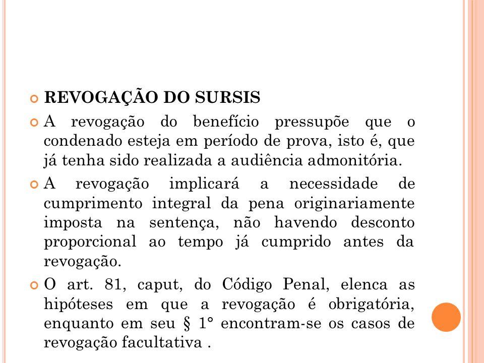 REVOGAÇÃO DO SURSIS A revogação do benefício pressupõe que o condenado esteja em período de prova, isto é, que já tenha sido realizada a audiência adm