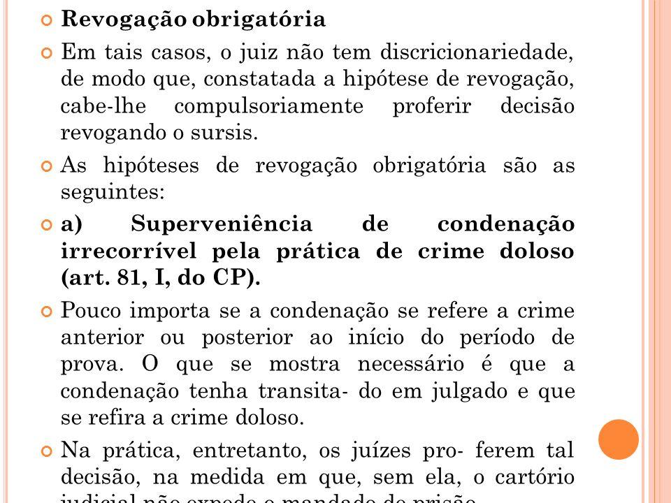 Revogação obrigatória Em tais casos, o juiz não tem discricionariedade, de modo que, constatada a hipótese de revogação, cabe-lhe compulsoriamente pro