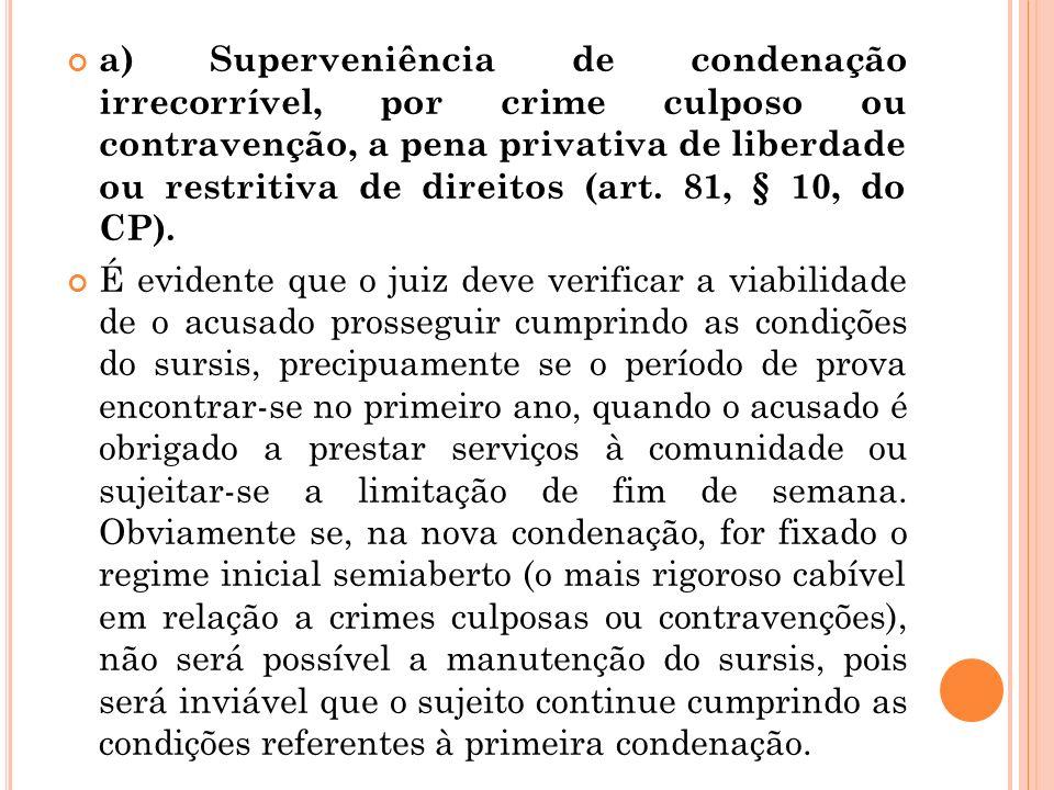 a) Superveniência de condenação irrecorrível, por crime culposo ou contravenção, a pena privativa de liberdade ou restritiva de direitos (art. 81, § 1