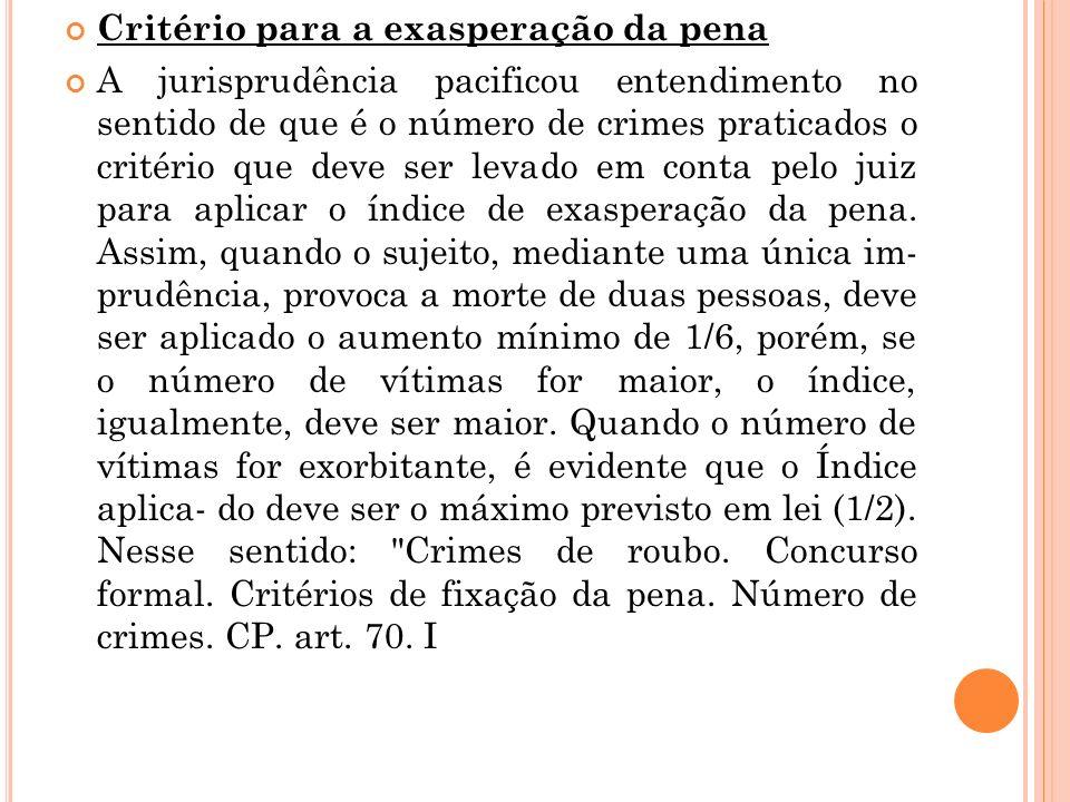 Critério para a exasperação da pena A jurisprudência pacificou entendimento no sentido de que é o número de crimes praticados o critério que deve ser