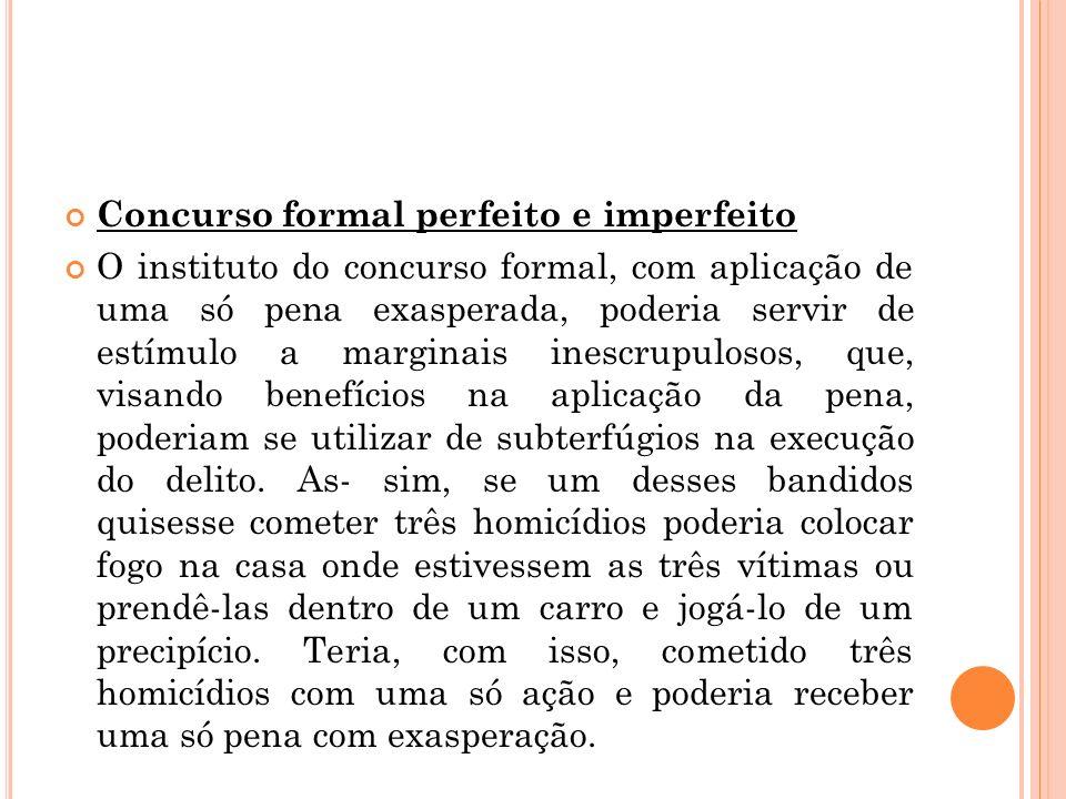 Concurso formal perfeito e imperfeito O instituto do concurso formal, com aplicação de uma só pena exasperada, poderia servir de estímulo a marginais