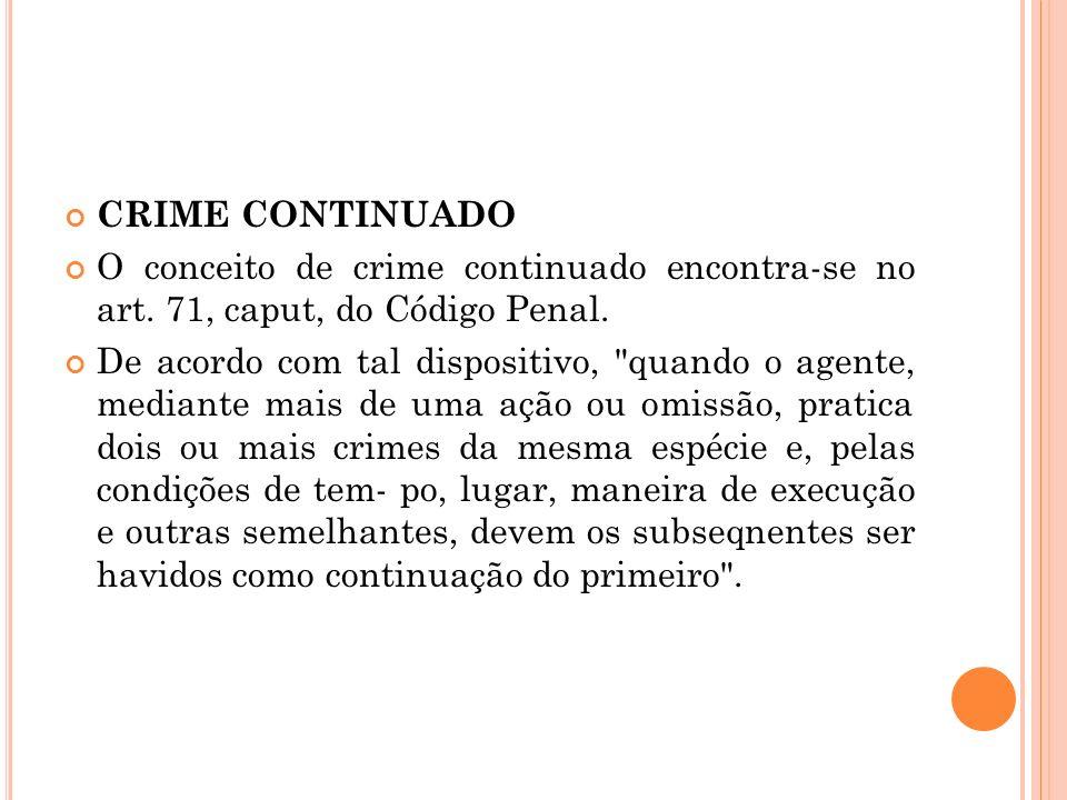 CRIME CONTINUADO O conceito de crime continuado encontra-se no art. 71, caput, do Código Penal. De acordo com tal dispositivo,