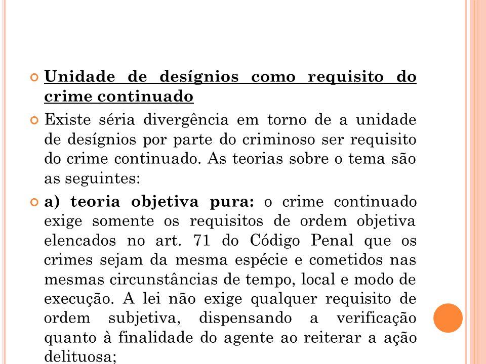 Unidade de desígnios como requisito do crime continuado Existe séria divergência em torno de a unidade de desígnios por parte do criminoso ser requisi