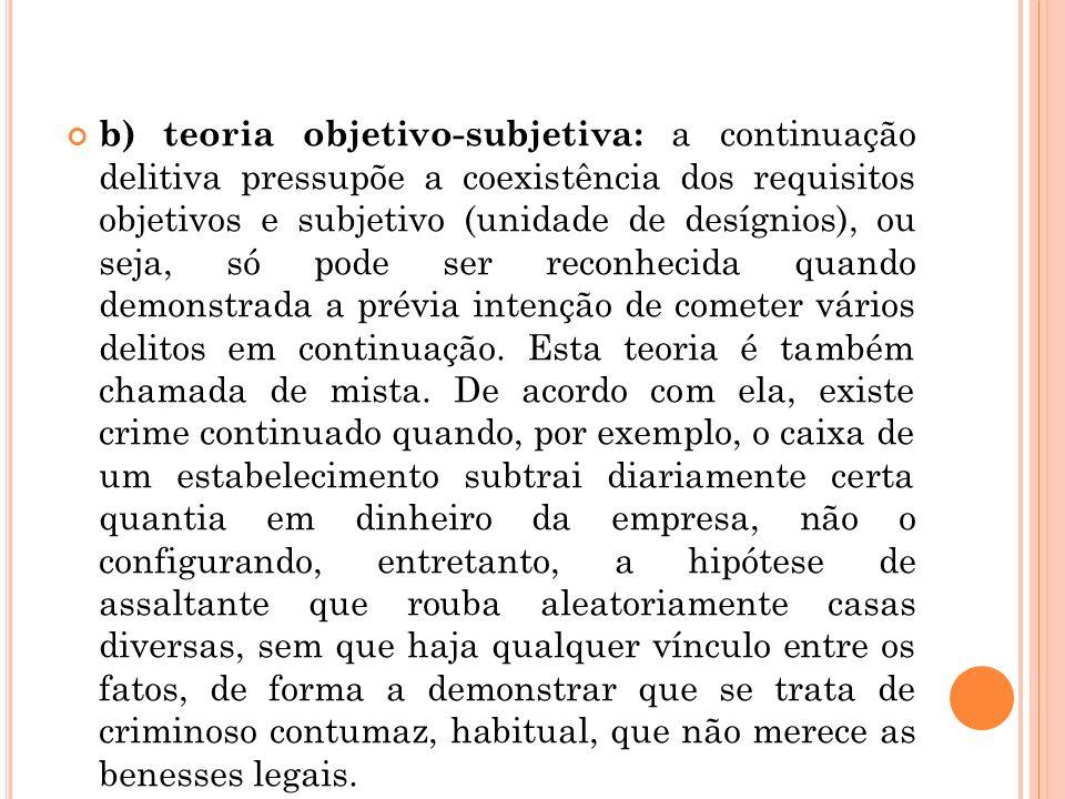 b) teoria objetivo-subjetiva: a continuação delitiva pressupõe a coexistência dos requisitos objetivos e subjetivo (unidade de desígnios), ou seja, só