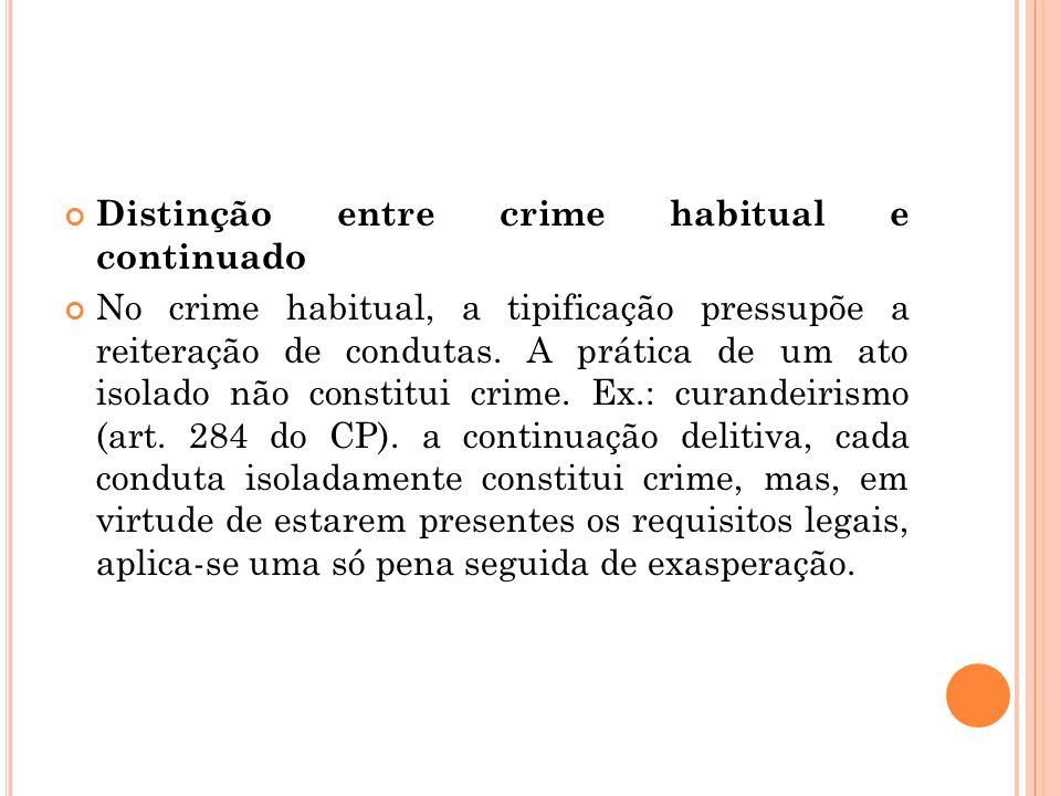 Distinção entre crime habitual e continuado No crime habitual, a tipificação pressupõe a reiteração de condutas. A prática de um ato isolado não const