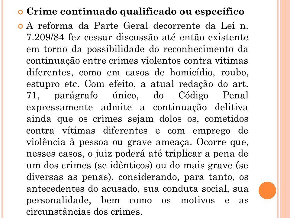 Crime continuado qualificado ou específico A reforma da Parte Geral decorrente da Lei n. 7.209/84 fez cessar discussão até então existente em torno da
