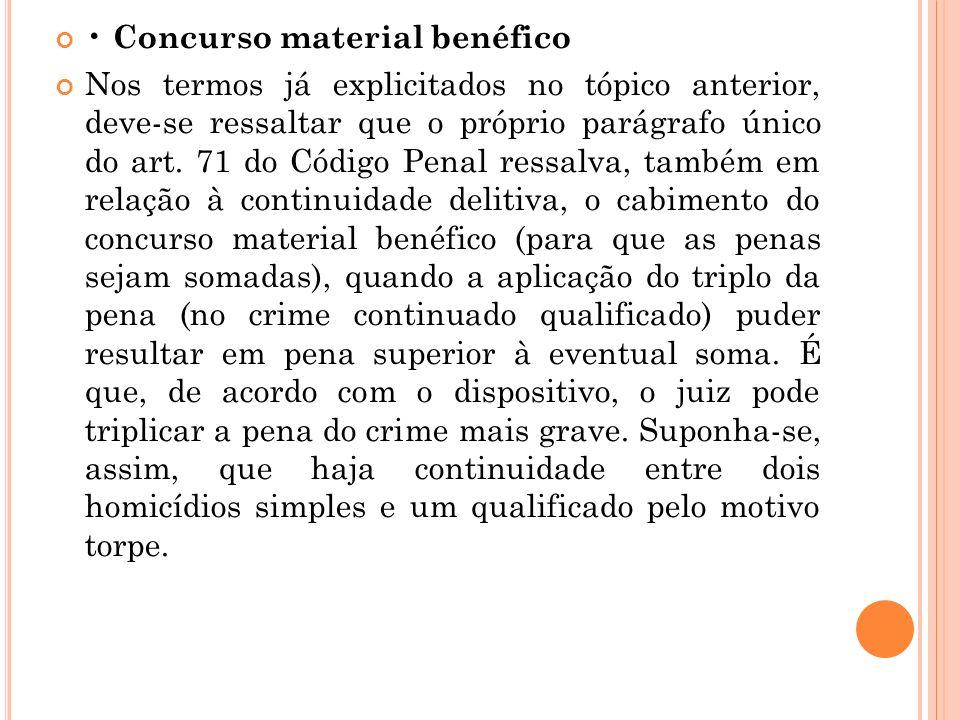 Concurso material benéfico Nos termos já explicitados no tópico anterior, deve-se ressaltar que o próprio parágrafo único do art. 71 do Código Penal r