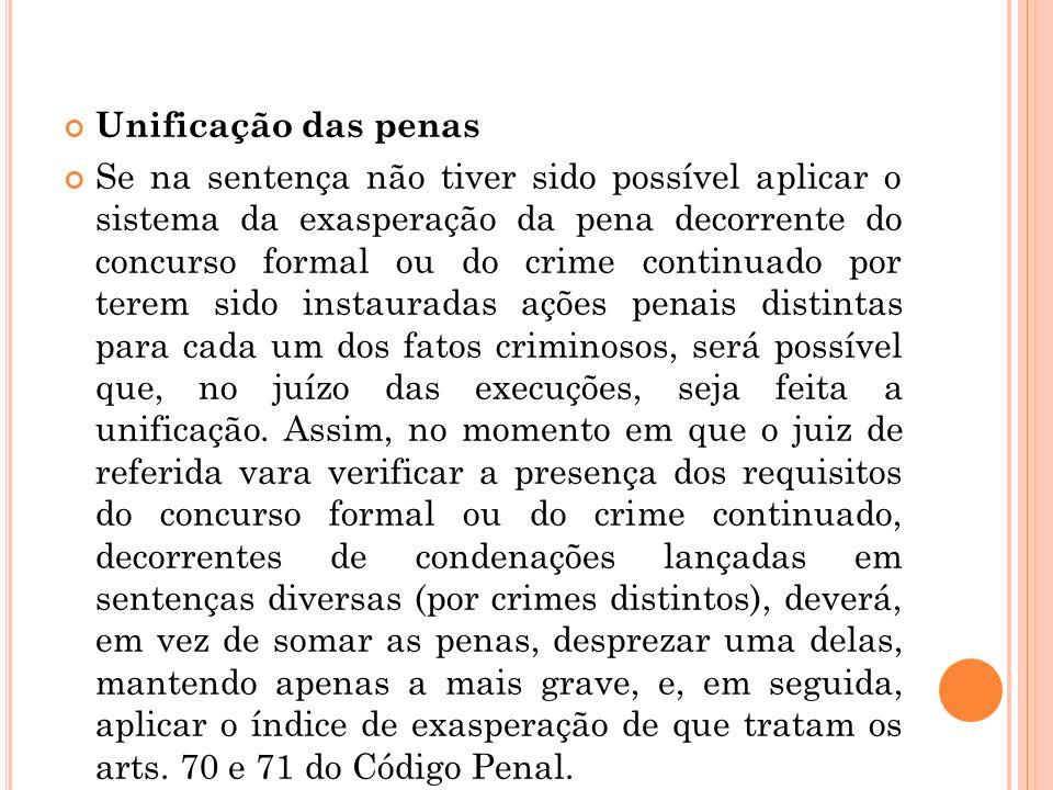 Unificação das penas Se na sentença não tiver sido possível aplicar o sistema da exasperação da pena decorrente do concurso formal ou do crime continu