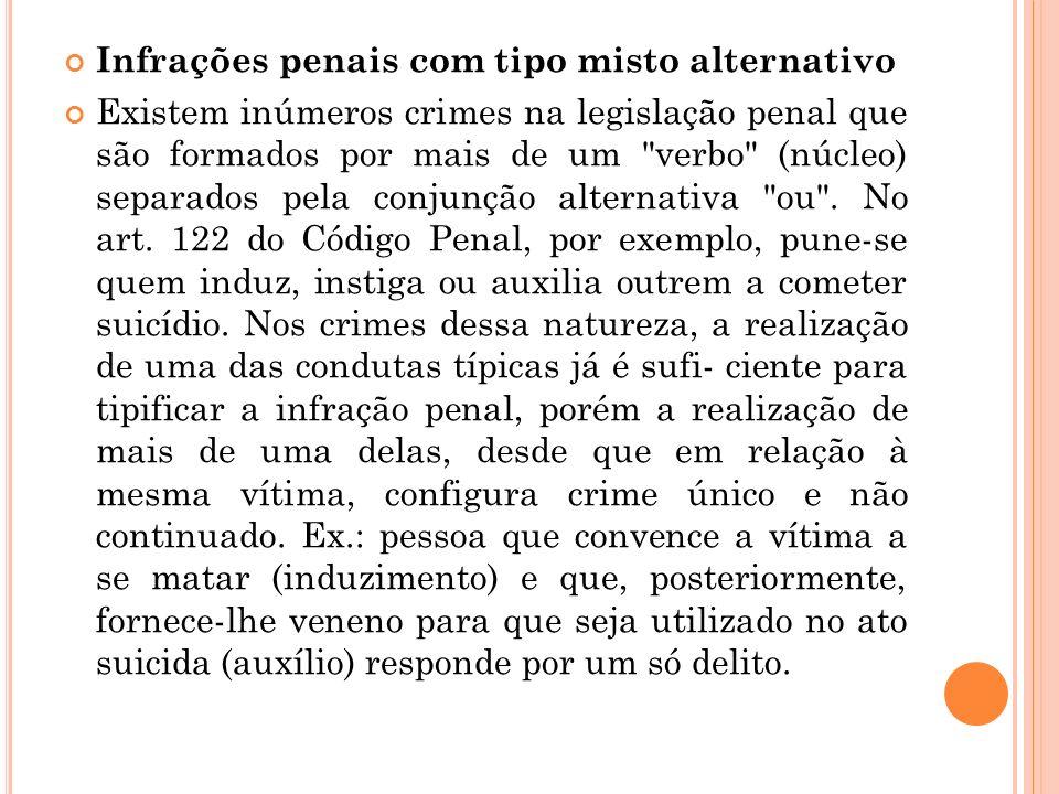 Infrações penais com tipo misto alternativo Existem inúmeros crimes na legislação penal que são formados por mais de um