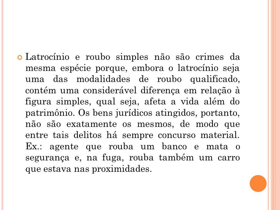 Latrocínio e roubo simples não são crimes da mesma espécie porque, embora o latrocínio seja uma das modalidades de roubo qualificado, contém uma consi