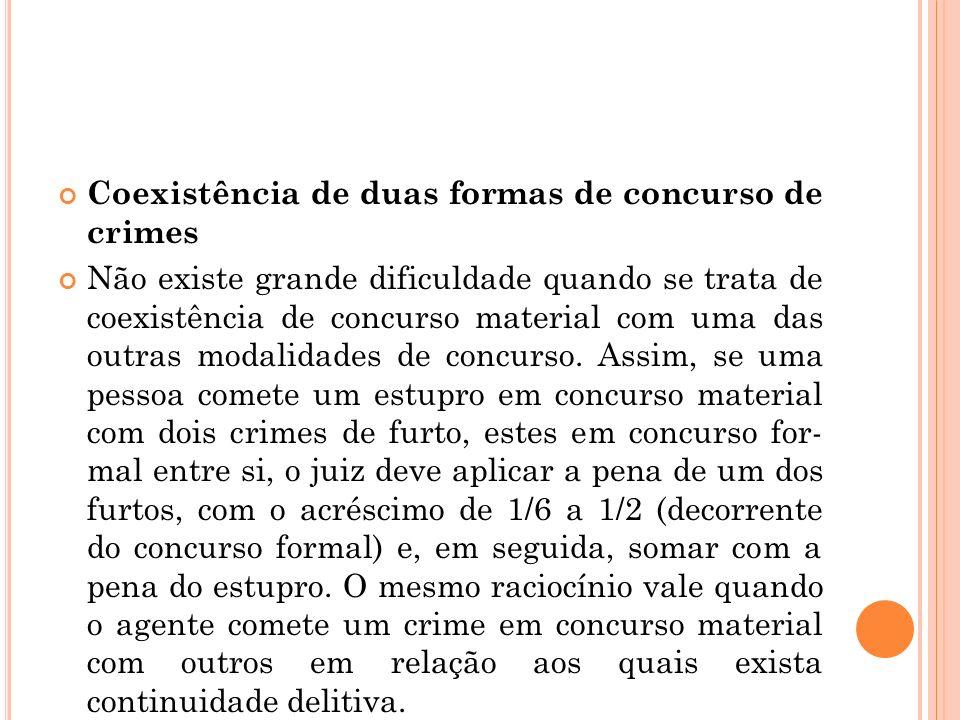 Coexistência de duas formas de concurso de crimes Não existe grande dificuldade quando se trata de coexistência de concurso material com uma das outra