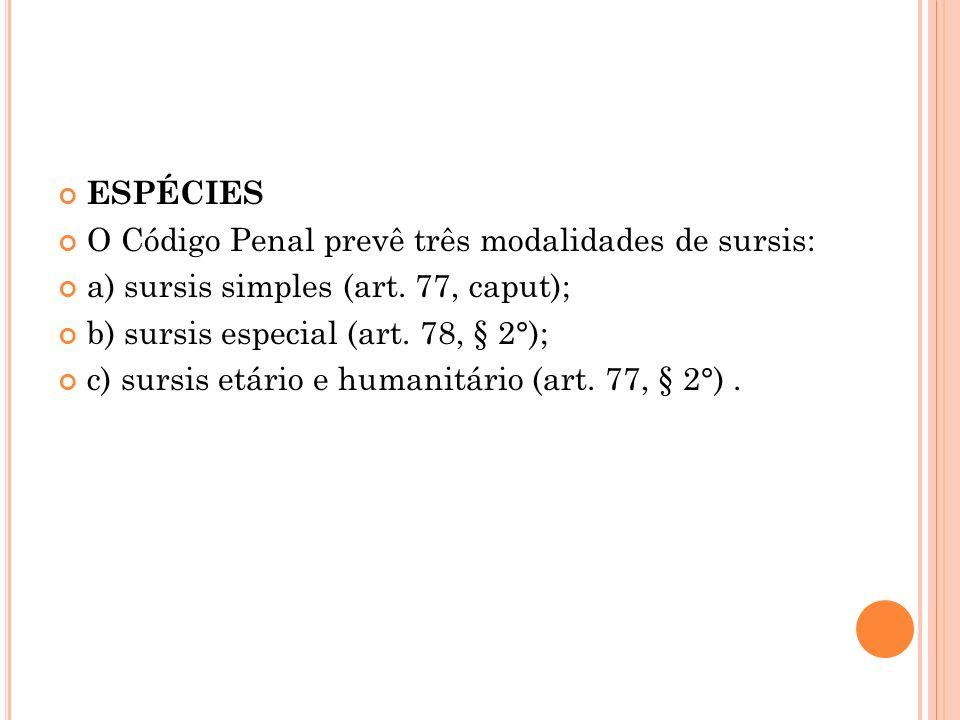 ESPÉCIES O Código Penal prevê três modalidades de sursis: a) sursis simples (art. 77, caput); b) sursis especial (art. 78, § 2°); c) sursis etário e h